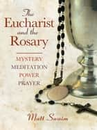 The Eucharist and the Rosary ebook by Swaim, Matt