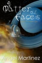 A Matter of Faces - (An ESTO Universe Story) ebook by Angel Martinez