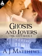 Ghosts and Lovers ebook by A.J. Matthews