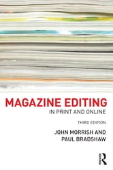 Magazine Editing - In Print and Online ebook by John Morrish,Paul Bradshaw