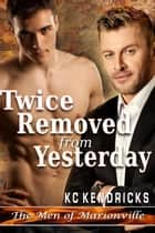 Twice Removed From Yesterday - The Men of Marionville ebook by KC Kendricks