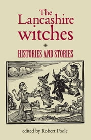 The Lancashire Witches: Histories and Stories ebook by Robert Poole,Robert Poole