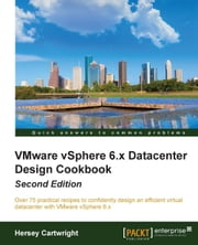 VMware vSphere 6.x Datacenter Design Cookbook - Second Edition ebook by Hersey Cartwright