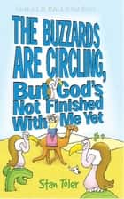 The Buzzards are Circling, But God's Not Done with Me Yet ebook by Stan Toler