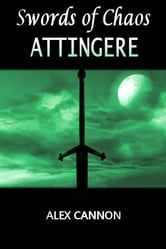 Attingere: Swords of Chaos Book Three ebook by Alex Cannon