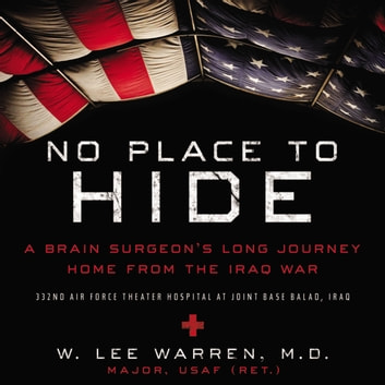No Place to Hide - A Brain Surgeon's Long Journey Home from the Iraq War audiobook by W. Lee Warren