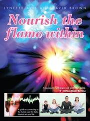 Nourish the flame within - A guide to connecting to the human soul for Reiki, Martial arts and life. ebook by Lynette Avis; David Brown
