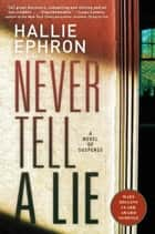 Never Tell a Lie - A Novel of Suspense ebook by Hallie Ephron