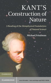 Kant's Construction of Nature - A Reading of the Metaphysical Foundations of Natural Science ebook by Michael Friedman