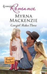 Cowgirl Makes Three - A Single Dad Romance ebook by Myrna Mackenzie