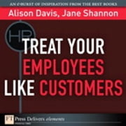 Treat Your Employees Like Customers ebook by Alison Davis,Jane Shannon