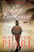 The Last Bookaneer eBook by Matthew Pearl