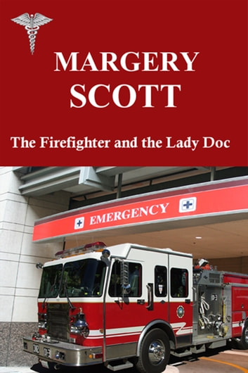 The Firefighter and the Lady Doc ebook by Margery Scott