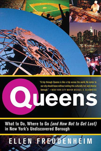 Queens - What to Do, Where to Go (and How Not to Get Lost) in New York's Undiscovered Borough ebook by Ellen Freudenheim