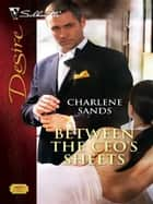 Between the CEO's Sheets ebook by Charlene Sands