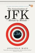 The Assassination of JFK: Minute by Minute ebook by Jonathan Mayo