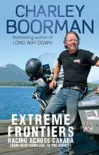 Extreme Frontiers - Racing Across Canada from Newfoundland to the Rockies ebook by