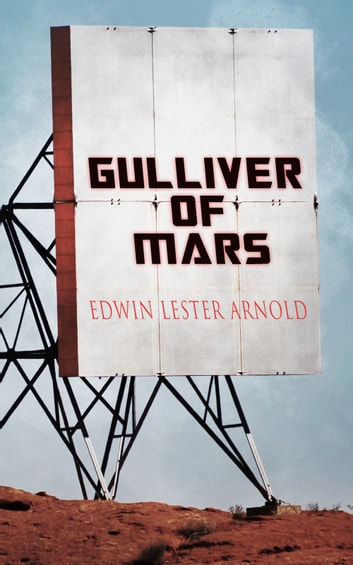 Gulliver of Mars - Science Fiction Novel ebook by Edwin Lester Arnold