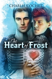 The Heart of Frost ebook by Charlie Cochet