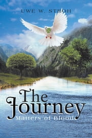 The Journey - Matters of Blood ebook by Uwe W. Stroh