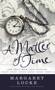 A Matter of Time - A Regency Time Travel Romance - Magic of Love, #2 ebook by Margaret Locke