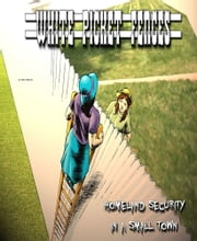 White Picket Fences: Homeland Security in a small town, and other tales of The Great American Westerly Midwest ebook by Mike Palecek