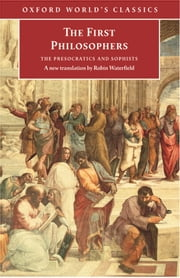 The First Philosophers: The Presocratics and Sophists - The Presocratics and Sophists ebook by Robin Waterfield