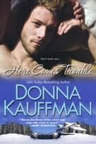 Here Comes Trouble ebook by Donna Kauffman