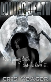 Loving Death ebook by Cris Yeager
