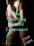 The Boarding School Experiment ebook by Emily Evans