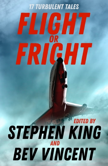 Flight or Fright - 17 Turbulent Tales Edited by Stephen King and Bev Vincent ebook by Stephen King,Bev Vincent,Michael Lewis,Sir Arthur Conan Doyle,Richard Matheson,Ambrose Bierce,E.C. Tubb,Tom Bissell,Dan Simmons,Cody Goodfellow,John Varley,Joe Hill,David Schow,Ray Bradbury,Roald Dahl,Peter Treemayne,James L. Dickey