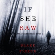 If She Saw (A Kate Wise Mystery—Book 2) audiobook by Blake Pierce