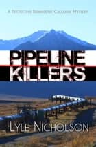 Pipeline Killers - Bernadette Callahan Detective Series, #2 ebook by Lyle Nicholson