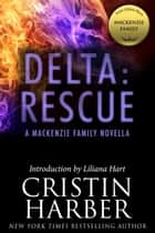 Delta: Rescue: A MacKenzie Family Novella ebook by Cristin Harber