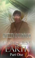 Part One Conquest Earth ebook by Kaitlyn O'Connor