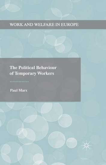 The Political Behaviour of Temporary Workers ebook by Paul Marx