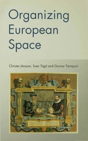 Organizing European Space ebook by Christer Jonsson,Prof Sven Tagil,Professor Gunnar Tornqvist