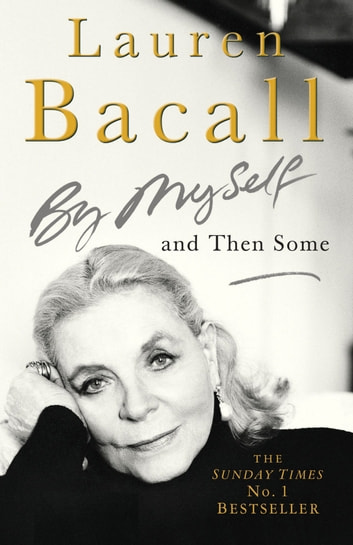 By Myself and Then Some ebook by Lauren Bacall