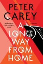 A Long Way from Home - A Novel ebook by Peter Carey