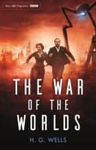 The War of the Worlds - Official BBC tie-in edition E-bok by H. G. Wells, Stephen Baxter