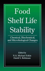 Food Shelf Life Stability: Chemical, Biochemical, and Microbiological Changes ebook by Eskin, Michael