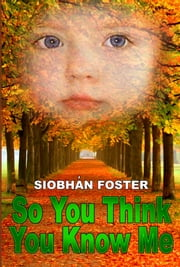 So You Think You Know Me ebook by Siobhan Foster