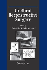 Urethral Reconstructive Surgery ebook by Steven B. Brandes