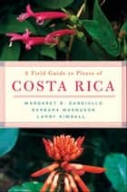 A Field Guide to Plants of Costa Rica ebook by Margaret Gargiullo,Barbara Magnuson,Larry Kimball