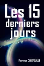 Les 15 derniers jours eBook by Florence Clerfeuille
