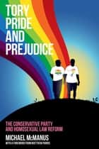 Tory Pride and Prejudice - The Conservative Party and homosexual law reform ebook by Michael McManus