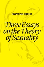 Three Essays on Sexuality ebook by Sigmund Freud