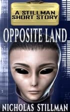 Opposite Land ebook by Nicholas Stillman