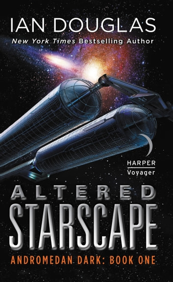 Altered Starscape - Andromedan Dark: Book One ebook by Ian Douglas
