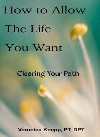 How to Allow the Life You Want: Clearing Your Path ebook by Veronica Knepp
